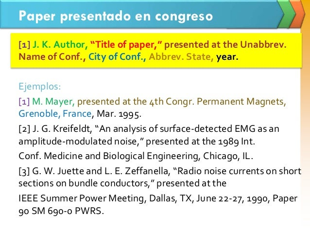 "Paper presentado en congreso [1] J. K. Author, ""Title of paper,"" presented at the Unabbrev. Name of Conf., City of Conf., ..."