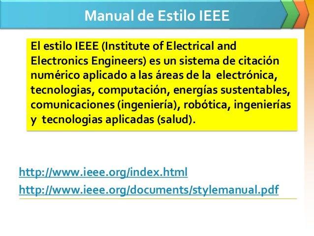 Manual de Estilo IEEE El estilo IEEE (Institute of Electrical and Electronics Engineers) es un sistema de citación numéric...