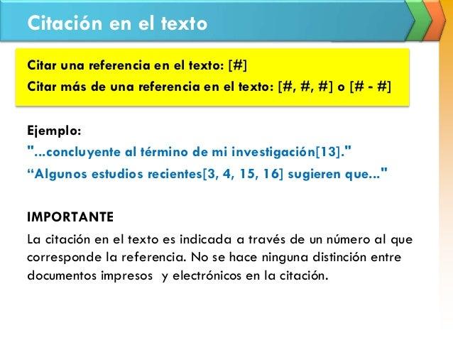 Citación en el texto Citar una referencia en el texto: [#] Citar más de una referencia en el texto: [#, #, #] o [# ‐ #] Ej...