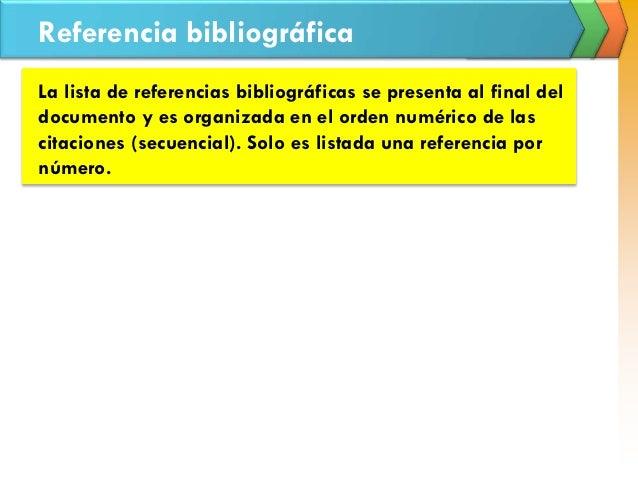 Referencia bibliográfica La lista de referencias bibliográficas se presenta al final del documento y es organizada en el o...
