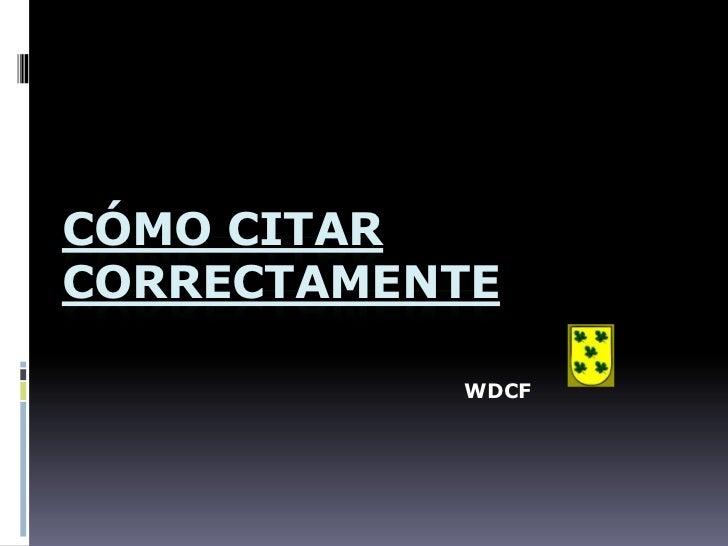 CÓMO CITAR CORRECTAMENTE<br />WDCF<br />