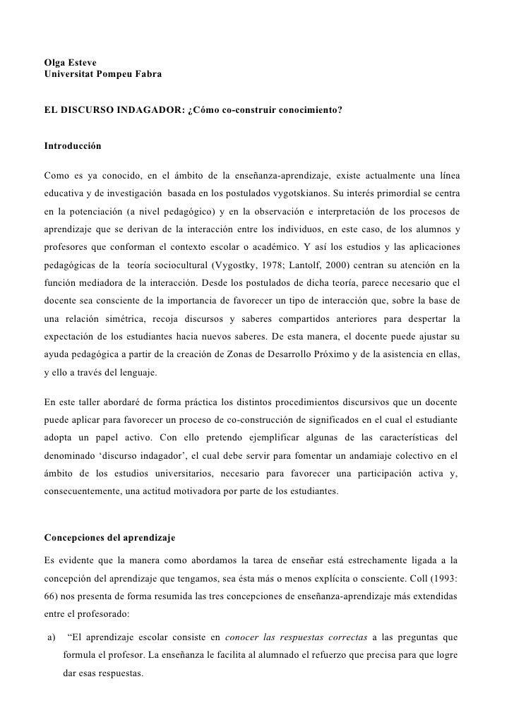 Olga Esteve Universitat Pompeu Fabra   EL DISCURSO INDAGADOR: ¿Cómo co-construir conocimiento?   Introducción  Como es ya ...