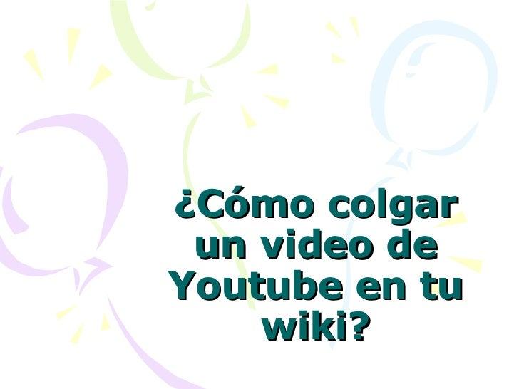 ¿Cómo colgar un video de Youtube en tu wiki?
