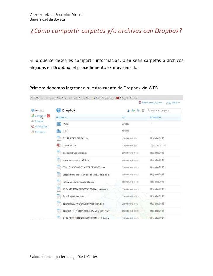 Vicerrectoría de Educación VirtualUniversidad de Boyacá¿Cómo compartir carpetas y/o archivos con Dropbox?Si lo que se dese...