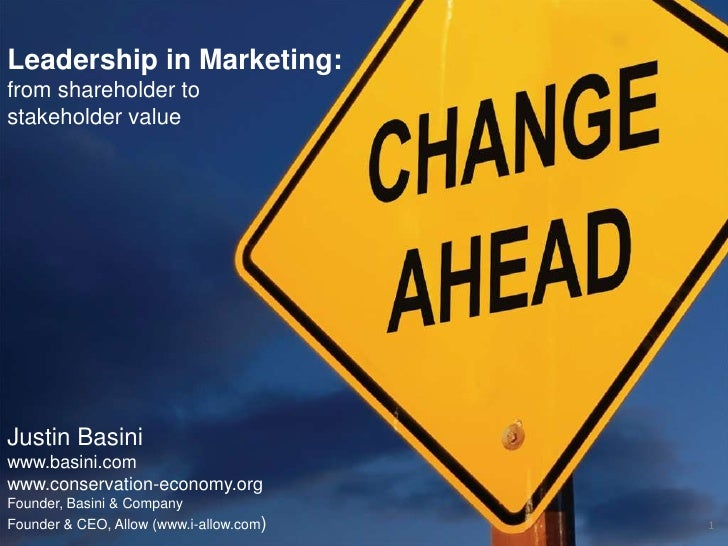 Leadership in Marketing: <br />from shareholder to stakeholder value<br />Justin Basini<br />www.basini.comwww.conservatio...