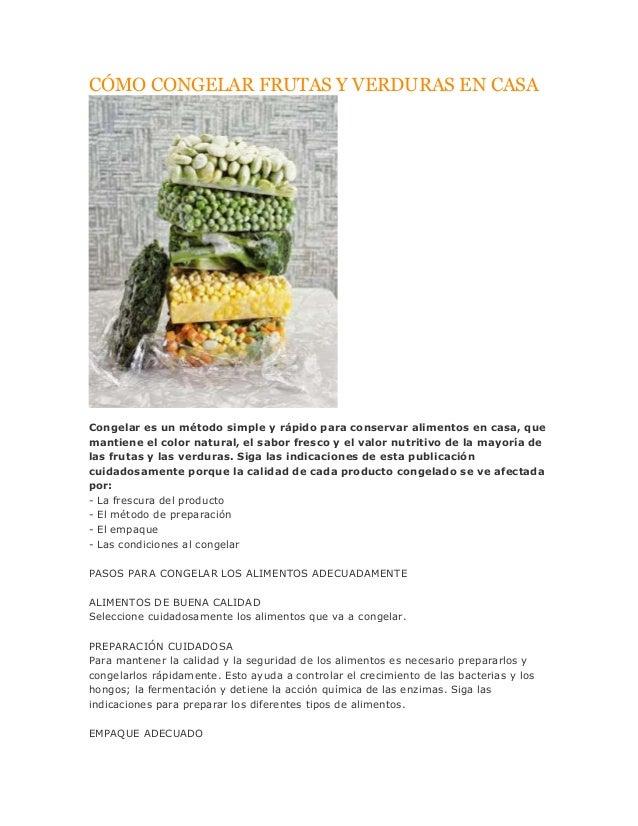 CÓMO CONGELAR FRUTAS Y VERDURAS EN CASA  Congelar es un método simple y rápido para conservar alimentos en casa, que manti...