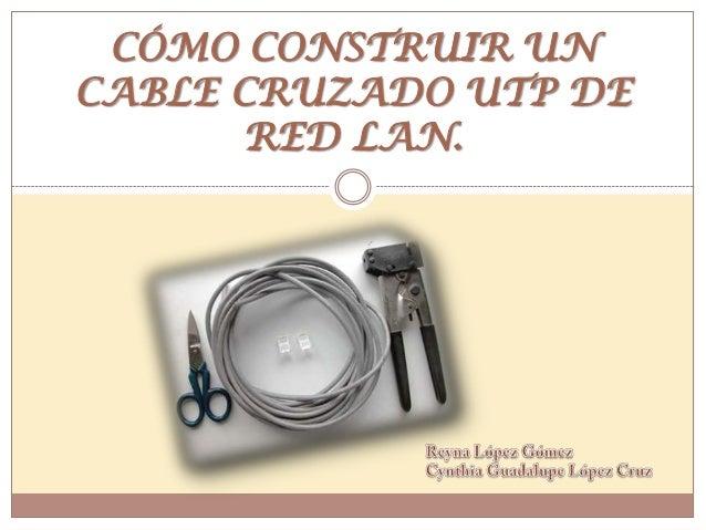 CÓMO CONSTRUIR UNCABLE CRUZADO UTP DE       RED LAN.