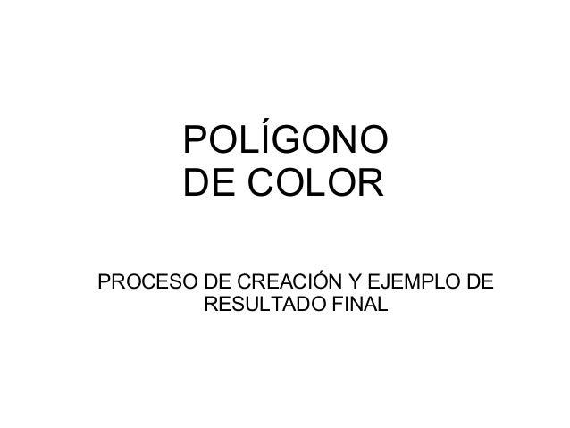 POLÍGONO DE COLOR PROCESO DE CREACIÓN Y EJEMPLO DE RESULTADO FINAL