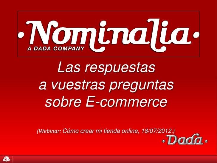 Las respuestasa vuestras preguntas sobre E-commerce(Webinar: Cómo crear mi tienda online, 18/07/2012.)