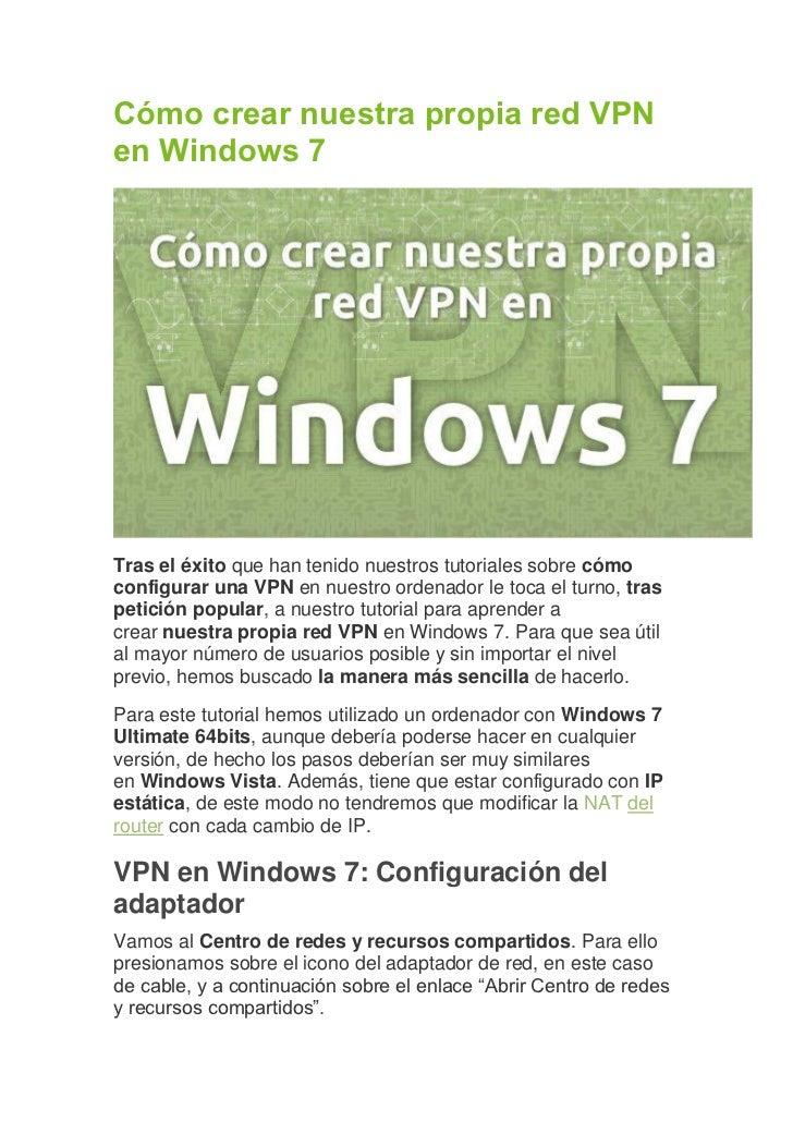Cómo crear nuestra propia red VPNen Windows 7Tras el éxito que han tenido nuestros tutoriales sobre cómoconfigurar una VPN...