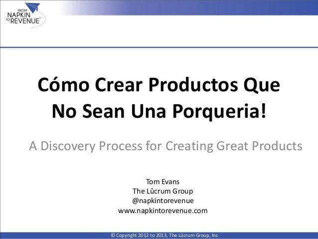 Cómo Crear Productos Que  No Sean Una Porqueria!A Discovery Process for Creating Great Products                        Tom...