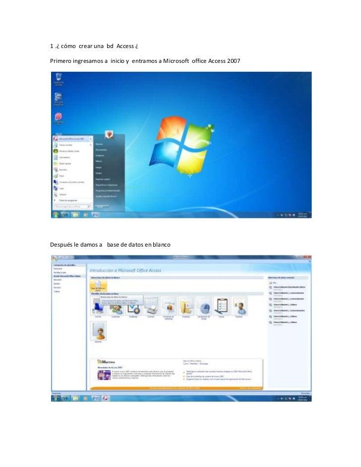 1 .¿ cómo crear una bd Access ¿Primero ingresamos a inicio y entramos a Microsoft office Access 2007Después le damos a bas...