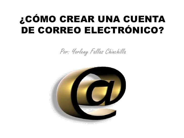 ¿CÓMO CREAR UNA CUENTA DE CORREO ELECTRÓNICO?<br />Por: Yorleny Fallas Chinchilla<br />