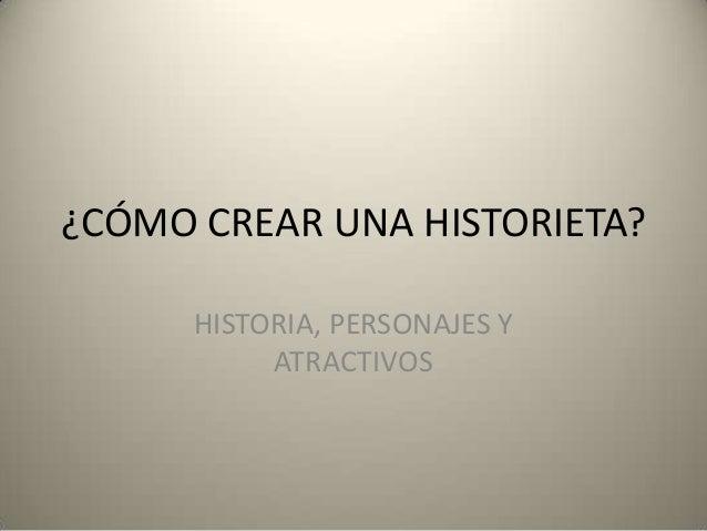 ¿CÓMO CREAR UNA HISTORIETA? HISTORIA, PERSONAJES Y ATRACTIVOS