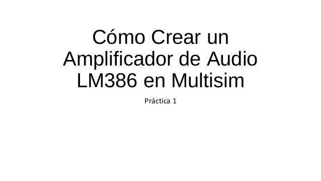 Cómo Crear unAmplificador de Audio LM386 en Multisim        Práctica 1