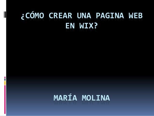 ¿CÓMO CREAR UNA PAGINA WEB  EN WIX?  MARÍA MOLINA