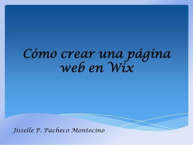 Cómo crear una página web en Wix Jisselle P. Pacheco Montecino