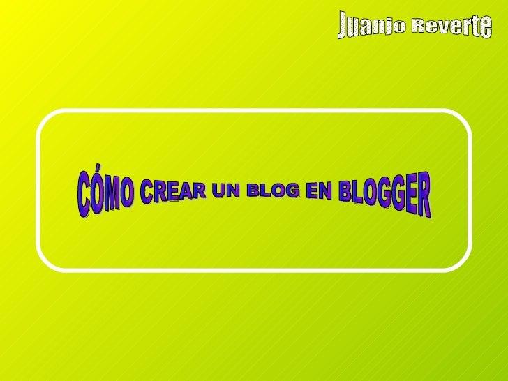 CÓMO CREAR UN BLOG EN BLOGGER Juanjo Reverte