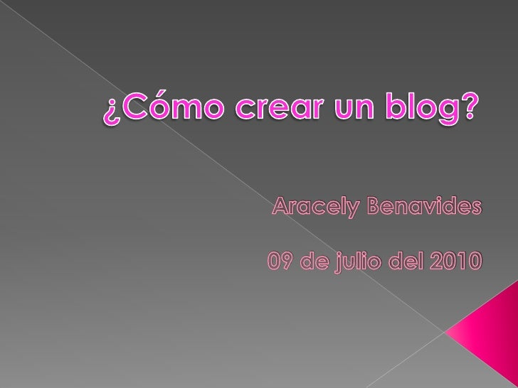 ¿Cómo crear un blog?<br />Aracely Benavides<br />09 de julio del 2010<br />