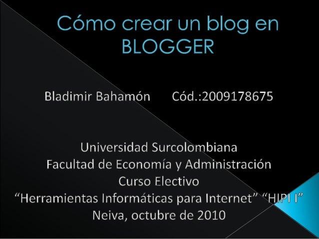 Antes de crear una cuenta en el Blogger es sugerido tener un cuenta en gmail.com (no es obligatoria)