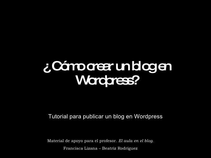 ¿ Cómo crear un blog en Wordpress? Tutorial para publicar un blog en Wordpress Material de apoyo para el profesor.  El aul...