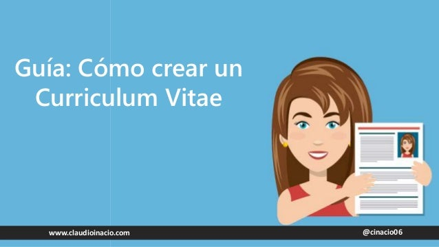 @cinacio06www.claudioinacio.com Guía: Cómo crear un Curriculum Vitae