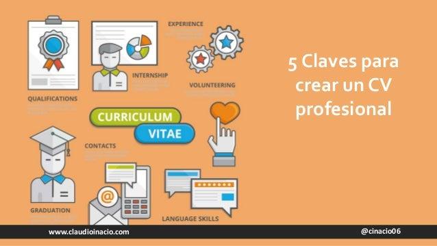 @cinacio06www.claudioinacio.com 5 Claves para crear un CV profesional