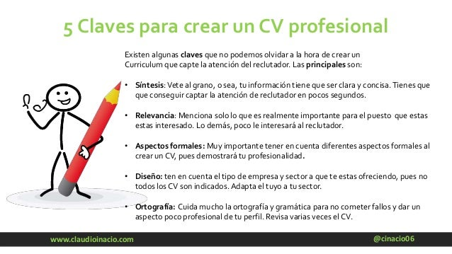 @cinacio06www.claudioinacio.com 5 Claves para crear un CV profesional Existen algunas claves que no podemos olvidar a la h...