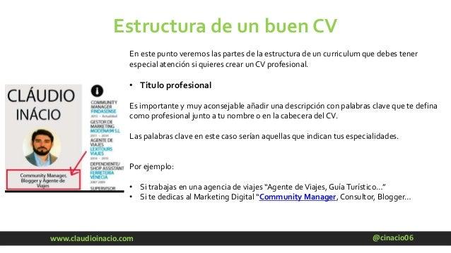 @cinacio06www.claudioinacio.com Estructura de un buen CV En este punto veremos las partes de la estructura de un curriculu...