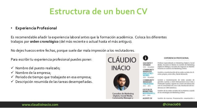 @cinacio06www.claudioinacio.com Estructura de un buen CV • Experiencia Profesional Es recomendable añadir la experiencia l...