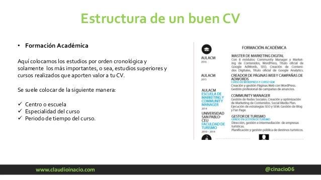 @cinacio06www.claudioinacio.com Estructura de un buen CV • Formación Académica Aquí colocamos los estudios por orden crono...