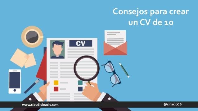 @cinacio06www.claudioinacio.com Consejos para crear un CV de 10