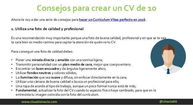 @cinacio06www.claudioinacio.com Consejos para crear un CV de 10 Ahora te voy a dar una serie de consejos para hacer un Cur...