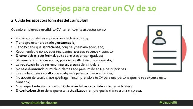@cinacio06www.claudioinacio.com Consejos para crear un CV de 10 2. Cuida los aspectos formales del curriculum Cuando empie...