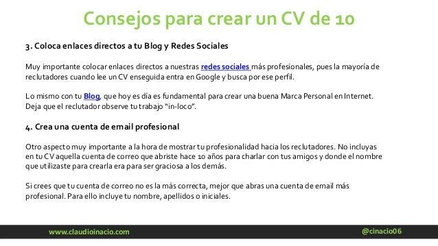 @cinacio06www.claudioinacio.com Consejos para crear un CV de 10 3. Coloca enlaces directos a tu Blog y Redes Sociales Muy ...