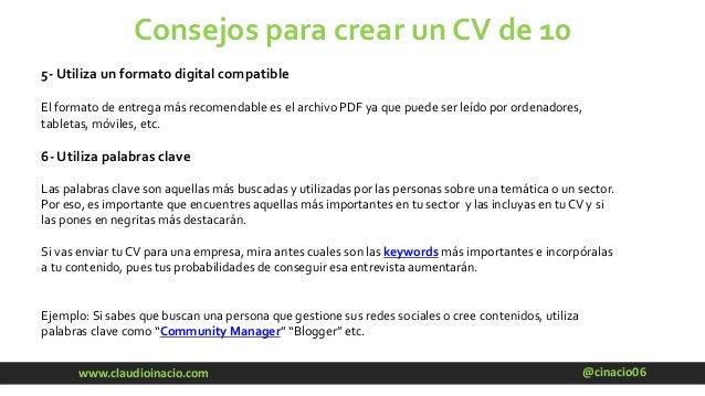 @cinacio06www.claudioinacio.com Consejos para crear un CV de 10 5- Utiliza un formato digital compatible El formato de ent...
