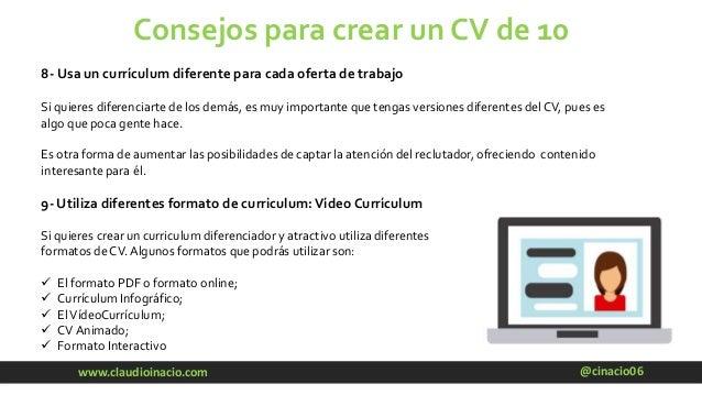 @cinacio06www.claudioinacio.com Consejos para crear un CV de 10 8- Usa un currículum diferente para cada oferta de trabajo...
