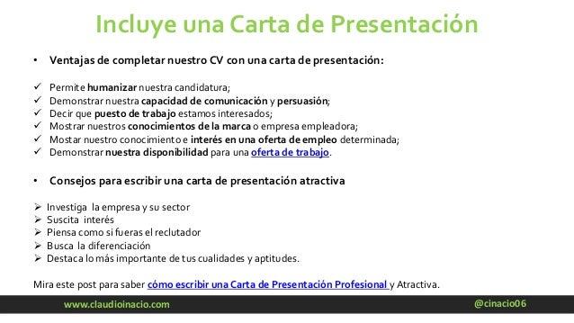 @cinacio06www.claudioinacio.com Incluye una Carta de Presentación • Ventajas de completar nuestro CV con una carta de pres...
