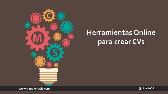 @cinacio06www.claudioinacio.com Herramientas Online para crear CVs