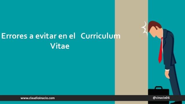 @cinacio06www.claudioinacio.com Errores a evitar en el Curriculum Vitae
