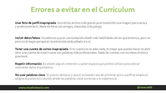 @cinacio06www.claudioinacio.com Errores a evitar en el Curriculum Usar foto de perfil inapropiada. Uno de los errores más ...
