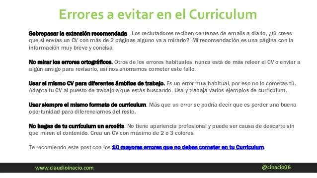 @cinacio06www.claudioinacio.com Errores a evitar en el Curriculum Sobrepasar la extensión recomendada. Los reclutadores re...