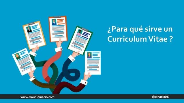 @cinacio06www.claudioinacio.com ¿Para qué sirve un CurriculumVitae ?
