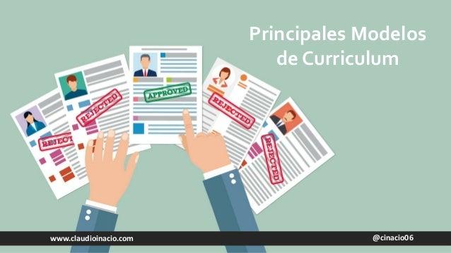 @cinacio06www.claudioinacio.com Principales Modelos de Curriculum