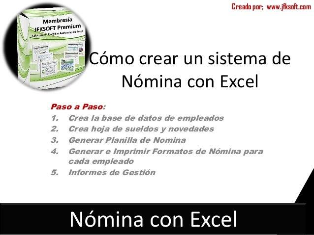 Creado por; www.jfksoft.com        Cómo crear un sistema de           Nómina con ExcelPaso a Paso:1. Crea la base de datos...