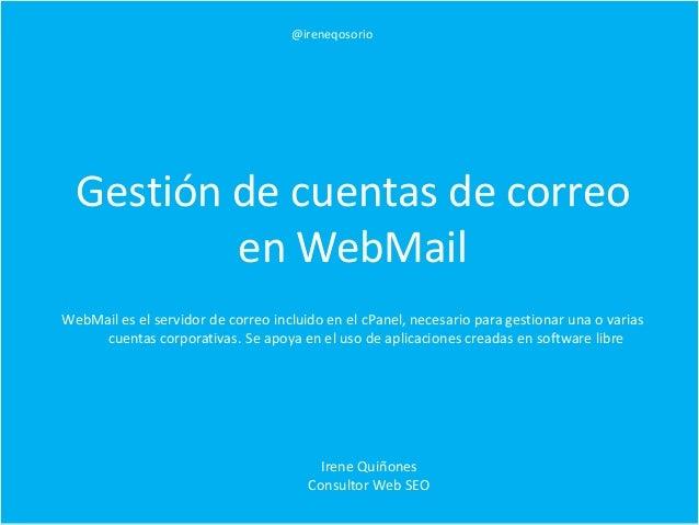 Gestión de cuentas de correo en WebMail WebMail es el servidor de correo incluido en el cPanel, necesario para gestionar u...