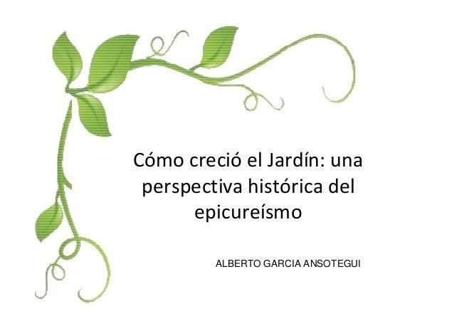 Cómo creció el Jardín: unaperspectiva histórica delepicureísmoALBERTO GARCIA ANSOTEGUI