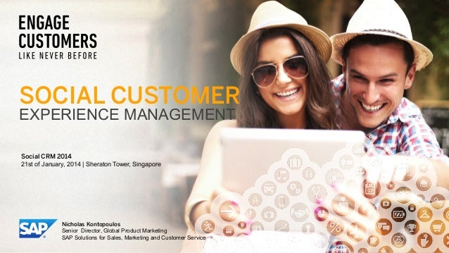 SOCIAL CUSTOMER EXPERIENCE MANAGEMENT Social CRM 2014 21st of January, 2014 | Sheraton Tower, Singapore  Nicholas Kontopou...