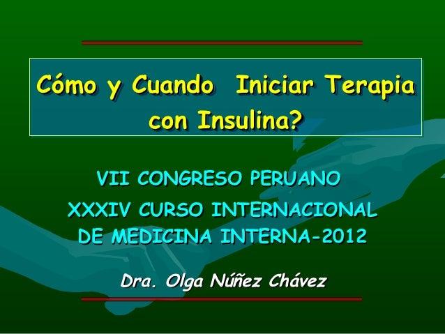 Cómo y Cuando Iniciar TerapiaCómo y Cuando Iniciar Terapia        con Insulina?        con Insulina?    VII CONGRESO PERUA...