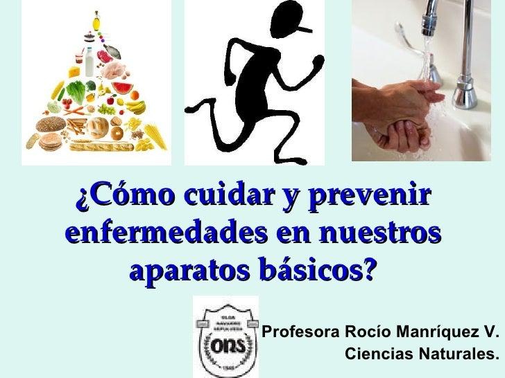 ¿Cómo cuidar y prevenirenfermedades en nuestros    aparatos básicos?            Profesora Rocío Manríquez V.              ...